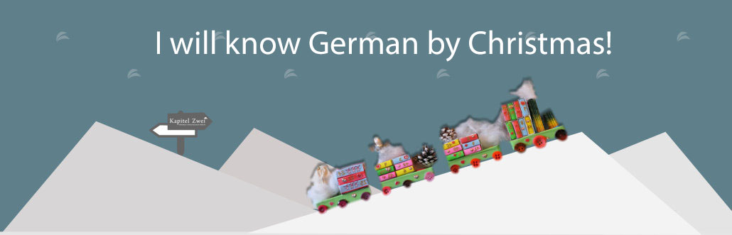I will know German by Christmas